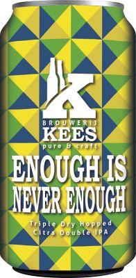 [kuva: Kees Enough Is Never Enough tölkki(© Alko)]